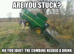 The combine just needed a drink!