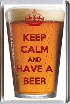 "Beer idea | KEEP CALM and HAVE A BEER"" printed in dark red on a Cold Glass of Beer ..."