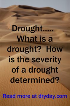 The basics of a drought.  https://www.dryday.com/blog/how-is-a-drought-and-the-severity-of-a-drought-determined/