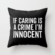 - Funny Shirts Humor - Ideas of Funny Shirts Humor - Caring Is A Crime Funny Quote Throw Pillow Funny Throw Pillows, Cute Pillows, Cool Shirts, Funny Shirts, Funny Jokes, Funny Minion, Sarcastic Quotes, True Quotes, Humor Quotes