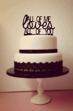 Wedding Cake Topper All of me Loves all of You - Different then just a mr&mrs/bride&groom. love