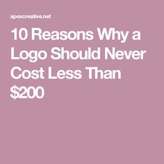 10 Reasons Why a Logo Should Never Cost Less Than $200
