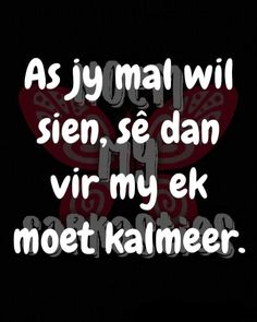 Afrikaanse Quotes, Sarcasm, Slogan, Best Quotes, Qoutes, Thats Not My, Nice Sayings, Lol, Letters