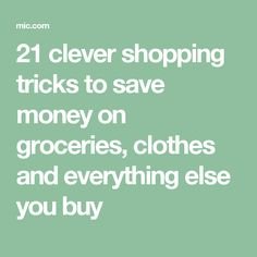 21 clever shopping tricks to save money on groceries, clothes and everything else you buy