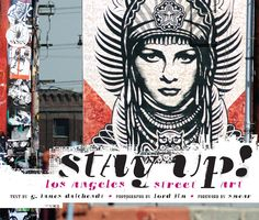 Stay Up! Los Angeles Street Art  G. James Daichendt Photography by: Lord Jim