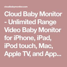 Cloud Baby Monitor - Unlimited Range Video Baby Monitor for iPhone, iPad, iPod touch, Mac, Apple TV, and Apple Watch