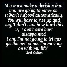 I need to learn how to move on. Not necessarily to forget it all, but to forgive and move on. R.I.P.