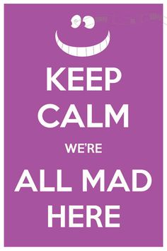 Keep Calm We're All Mad Here Alice in Wonderland. Never realized there were so many keep calm sayings. Keep Calm Posters, Keep Calm Quotes, Me Quotes, Funny Quotes, Funny Pics, Hilarious, Keep Calm And Love, My Love, Keep Calm Signs