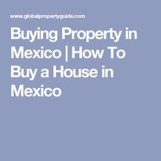 Buying Property in Mexico | How To Buy a House in Mexico