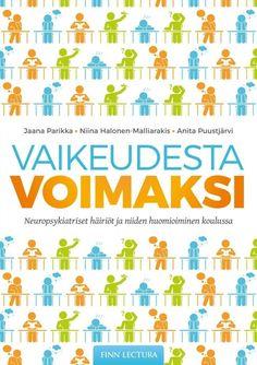 Vaikeudesta voimaksi : neuropsykiatriset häiriöt ja niiden huomioiminen koulussa / Parikka, Jaana ; Halonen-Malliarakis, Niina ; Puustjärvi, Anita