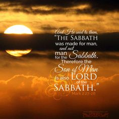 """27 Then he said to them, """"The Sabbath was made for man, not man for the Sabbath. 28 So the Son of Man is Lord even of the Sabbath. Happy Sabbath Images, Happy Sabbath Quotes, Sabbath Day Holy, Sabbath Rest, Scripture Pictures, Scripture Quotes, Scriptures, Jesus Pictures, Art Pictures"""