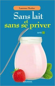 Free E-book | Sans lait et sans se priver, Laurence Mortier | PDF Télécharger gratuitement