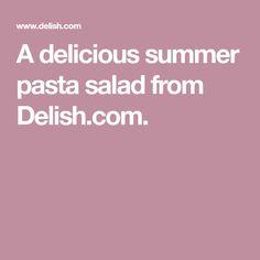 A delicious summer pasta salad from Delish.com.