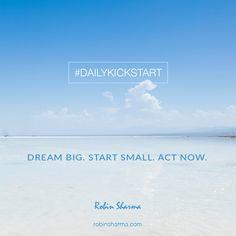 Your #DailyKickstart: Dream big. Start small. Act now.