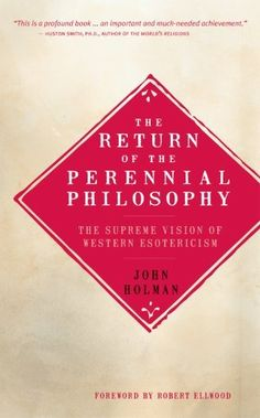 The Return of the Perennial Philosophy: The Supreme Vision of Western Esotericism by John Holman. This thought-provoking book helps us to develop a better understanding of the nature of reality and our potential for transcendence—and revolutionizes the debate on the perennial philosophy.