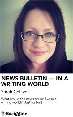 NEWS BULLETIN — IN A WRITING WORLD by Sarah Colliver https://scriggler.com/detailPost/story/33020