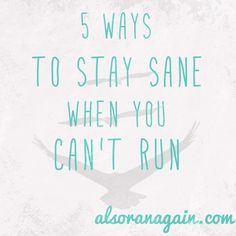 5 ways to stay sane when you can't run - running and fitness tips by alsoranagain.com