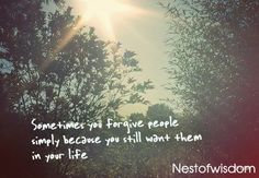 Sometimes you forgive people simply because you still want t