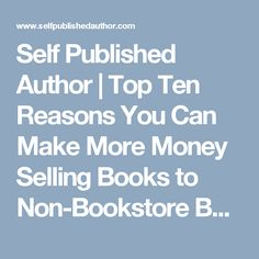 Self Published Author | Top Ten Reasons You Can Make More Money  Selling Books to Non-Bookstore Buyers
