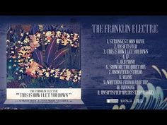 The Franklin Electric - This Is How I Let You Down (Full Album). I especially like the song at 40:00.