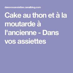 Cake au thon et à la moutarde à l'ancienne - Dans vos assiettes