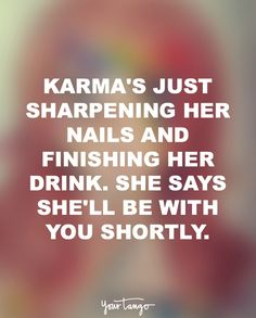 """Karma's just sharpening her nails and finishing her drink. She says she'll be with you shortly."""