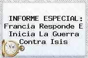 http://tecnoautos.com/wp-content/uploads/imagenes/tendencias/thumbs/informe-especial-francia-responde-e-inicia-la-guerra-contra-isis.jpg Isis. INFORME ESPECIAL: Francia responde e inicia la guerra contra Isis, Enlaces, Imágenes, Videos y Tweets - http://tecnoautos.com/actualidad/isis-informe-especial-francia-responde-e-inicia-la-guerra-contra-isis/
