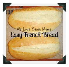 We Love Being Moms!: Easy French Bread...... Well I'm not a mom but I still do love some French bread
