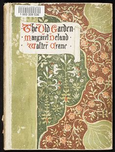 The old garden and other verses Creator:  Crane, Walter, 1845-1915 Author:  Deland, Margaret Wade Campbell, 1857-1945 Date: 1894 United States