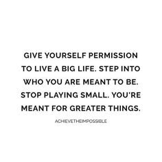 Give yourself permission to live a big life. Step into who you are meant to be. Stop playing small. You're meant for greater things. || #repost from @achievetheimpossible