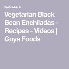 Vegetarian Black Bean Enchiladas - Recipes - Videos | Goya Foods Enchilada Recipes, Enchilada Sauce, Black Bean Soup, Black Beans, Goya Recipe, Black Bean Enchiladas, Corn Tortillas, Food Videos, Main Dishes