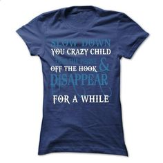 Slow down you crazy child - #clothes #design tshirt. PURCHASE NOW => https://www.sunfrog.com/States/Slow-down-you-crazy-child.html?60505