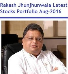 This article is about Rakesh Jhunjhunwala Latest Stocks Portfolio of Aug 2016. Which stocks does Rakesh Jhunjhunwala investing now in 2016?