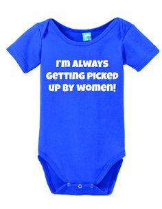 I'm Always Getting Picked up by Women Onesie Funny Bodysuit Baby Romper Royal 0-3 Month LOLOnesies.com
