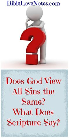 #2 MOST VIEWED BIBLE LOVE NOTE IN 2013: Does God View All Sins the Same? I am not surprised this was viewed so many times because it is one of the most common misunderstandings in Christianity. God does not view all sins the same, and neither should we. But before you leave a comment, please read the post...everything is backed up with Scripture.