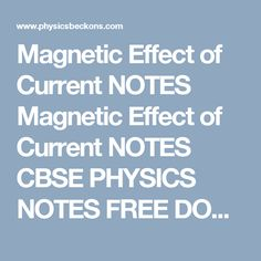 Magnetic Effect of Current NOTES Magnetic Effect of Current NOTES CBSE PHYSICS NOTES FREE DOWNLOADS Magnetic Effect of Current NOTES