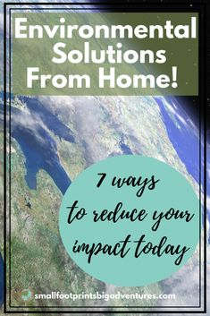 Environmental solutions from home! Seven ways to reduce your impact today. - small footprints, big adventures