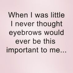 And you are not sure how this path became so important to you but with Cara DeLevigne as your witness your brows will BE ON POINT This Is What Its Like To Grow Out Your. Makeup Humor, Makeup Quotes, Beauty Quotes, Eyebrow Quotes, Funny Makeup, Eyebrow Game, Eyebrow Makeup, Eyebrow Tips, Makeup Eyebrows