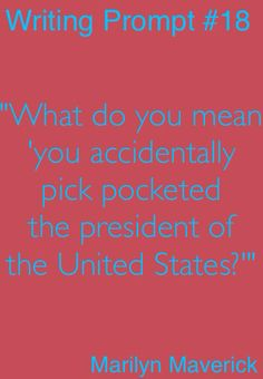 "Dialogue Prompt - ""What do you mean you accidentally pickpocketed the President of the United States?"""
