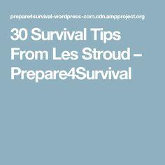 30 Survival Tips From Les Stroud – Prepare4Survival
