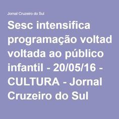 Sesc intensifica programação voltada ao público infantil - 20/05/16 - CULTURA - Jornal Cruzeiro do Sul