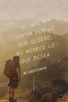 """""""El que no lucha por lo que quiere, no merece lo que desea"""". #Citas #Frases @candidman"""