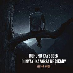 """""""Ruhunu kaybeden dünyayı kazansa ne çıkar?  - Victor Hugo"""