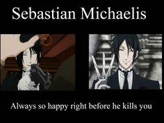 WITH A SMILING FACE. BYE~ BITCH THAT SEBASTIAN KILLED
