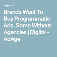 Brands Want To Buy Programmatic Ads, Some Without Agencies | Digital - AdAge