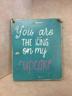 You are the icing on my cupcake sign - $20 - Wood Sign