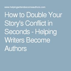 How to Double Your Story's Conflict in Seconds - Helping Writers Become Authors
