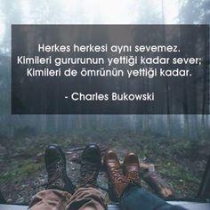 Herkes herkesi aynı sevemez.  Kimileri gururunun yettiği kadar sever;  Kimileri… Charles Bukowski, Philosophical Quotes, Strong Love, Quotable Quotes, Relationship Quotes, Cool Words, Literature, Poems, Wisdom