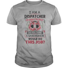 I'm a dispatcher of course I'm crazy do you think a sane person would do this job. Clever and Funny Job Title Quotes, Sayings, T-Shirts, Hoodies, Tees, Gifts, Clothing.