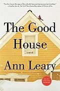 The Good House by Ann Leary:  I can walk through a house once and know more about its occupants than a psychiatrist could after a year of sessions. I remember joking about this one evening with Peter Newbold, the shrink who rents the office upstairs from mine. The...
